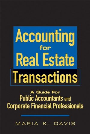 Accounting for Real Estate Transactions: A Guide For Public Accountants and Corporate Financial Professionals