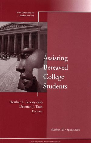 Assisting Bereaved College Students: New Directions for Student Services, Number 121 (0470295392) cover image