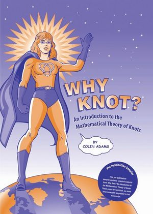 Why Knot?: An Introduction to the Mathematical Theory of Knots with Tangle (0470413492) cover image