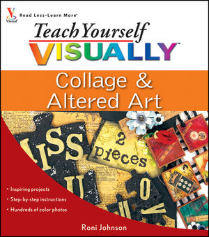 Teach Yourself VISUALLY Collage and Altered Art (0470447192) cover image