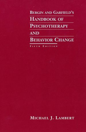 Bergin and Garfield's Handbook of Psychotherapy and Behavior Change, 5th Edition