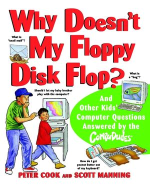 Why Doesn't My Floppy Disk Flop?: And Other Kids' Computer Questions Answered by the CompuDudes