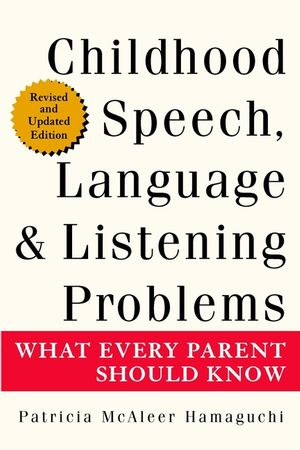 Childhood Speech, Language, and Listening Problems: What Every Parent Should Know, 2nd Edition