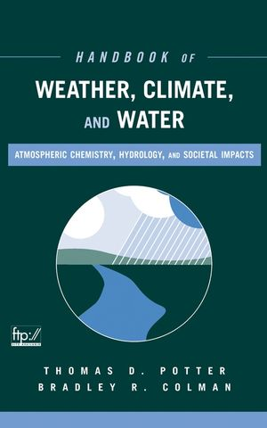 Handbook of Weather, Climate, and Water : Atmospheric Chemistry, Hydrology, and Societal Impacts  (0471214892) cover image