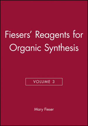Fiesers' Reagents for Organic Synthesis, Volume 3