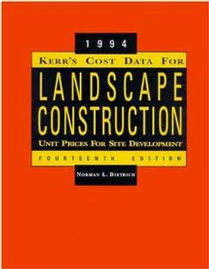 Kerr's Cost Data for Landscape <span class='search-highlight'>Construction</span>: 1994 Unit Prices for Site Development, 14th Edition