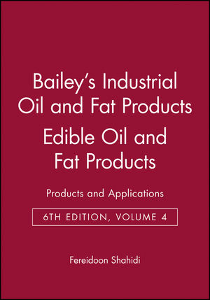Bailey's Industrial Oil and Fat Products, Volume 4, Edible Oil and Fat Products: Products and Applications, 6th Edition