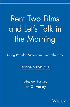 Rent Two Films and Let's Talk in the Morning: Using Popular Movies in Psychotherapy, 2nd Edition