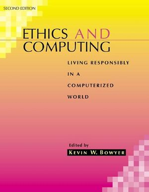 Ethics and Computing: Living Responsibly in a Computerized World, 2nd Edition