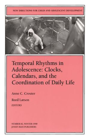 Temporal Rhythms in Adolescence: Clocks, Calendars, and the Coordination of Daily Life: New Directions for Child and Adolescent Development, Number 82 (0787912492) cover image