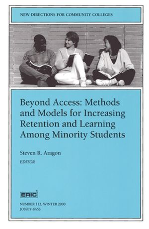 Beyond Access: Methods and Models for Increasing Retention and Learning Success Among Minority Students: New Directions for Community Colleges, Number 112