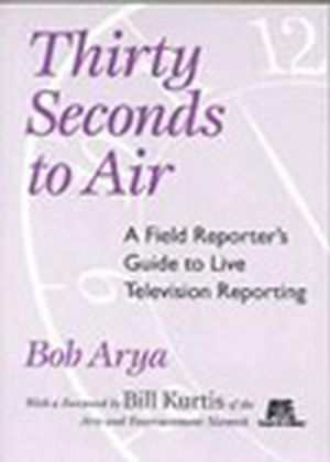 Thirty Seconds to Air: A Field Reporter's Guide to Live Television Reporting