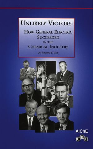 Unlikely Victory: How General Electric Succeeded in the Chemical Industry (0816908192) cover image