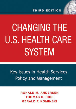 Changing the U.S. Health Care System: Key Issues in Health Services Policy and Management, 3rd Edition (1118047192) cover image