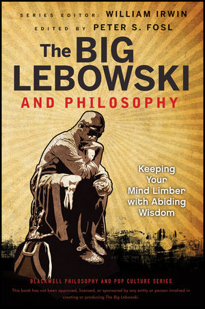 The Big Lebowski and Philosophy: Keeping Your Mind Limber with Abiding Wisdom (1118180992) cover image