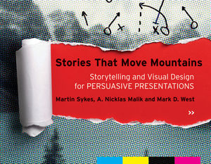 Stories that Move Mountains: Storytelling and Visual Design for Persuasive Presentations (1118423992) cover image