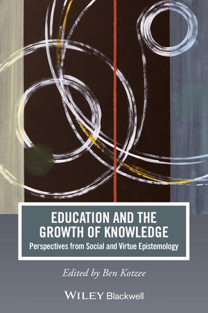 Education and the Growth of Knowledge: Perspectives from Social and Virtue Epistemology (1118721292) cover image