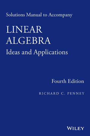 Solutions Manual to Accompany Linear Algebra: Ideas and Applications, 4th Edition