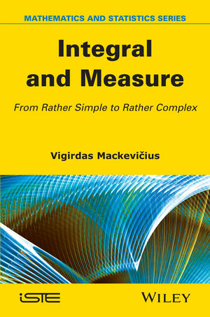 Integral and Measure: From Rather Simple to Rather Complex (1119037492) cover image