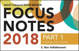 Wiley CIAexcel Exam Review 2018 Focus Notes, Part 1: Internal Audit Basics