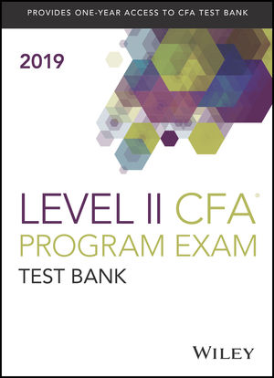 Wiley Study Guide + Test Bank for 2019 Level II CFA Exam