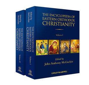 The Encyclopedia of Eastern Orthodox Christianity, 2 Volume Set