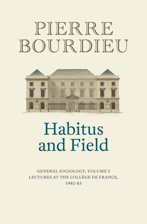 Habitus and Field: General Sociology, Volume 2