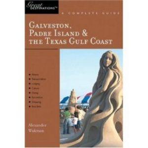 Explorer's Guide Galveston, South Padre Island & the Texas Gulf Coast: A Great Destination