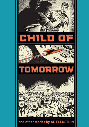 Child of Tomorrow: and Other Stories by Al Feldstein