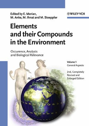 Elements and their Compounds in the Environment: Occurrence, Analysis and Biological Relevance, Three-Volume Set, 2nd, Completely Revised and Enlarged Edition