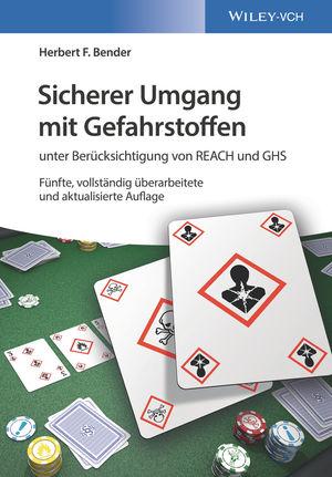 Sicherer Umgang mit Gefahrstoffen: unter Berücksichtigung von REACH und GHS, 5. Auflage