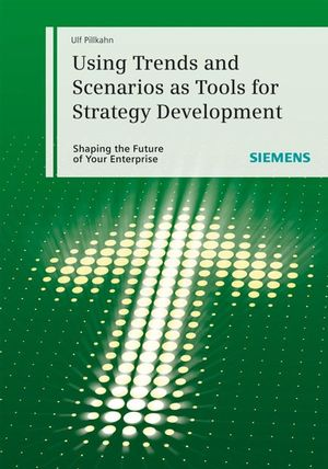 Using Trends and Scenarios as Tools for Strategy Development: Shaping the Future of Your Enterprise (3895786292) cover image
