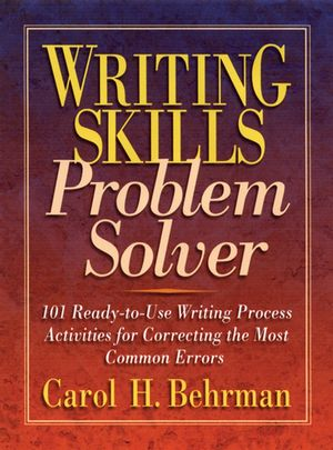 Writing Skills Problem Solver: 101 Ready-to-Use Writing Process Activities for Correcting the Most Common Errors (0130600393) cover image