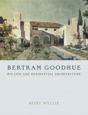 Bertram Goodhue: His Life And Residential
