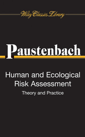 Human and Ecological Risk Assessment: Theory and Practice (Wiley Classics Library)