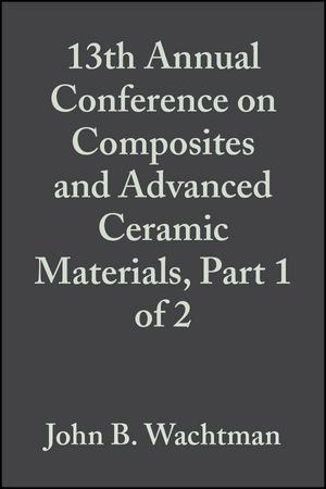 13th Annual Conference on Composites and Advanced Ceramic Materials, Part 1 of 2, Volume 10, Issue 7/8