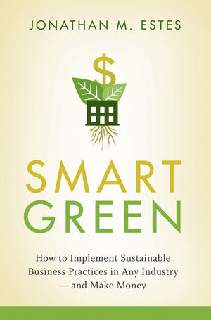 Smart Green: How to Implement Sustainable Business Practices in Any Industry - and Make Money  (0470387793) cover image