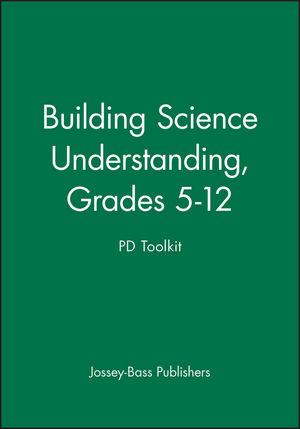 Building Science Understanding, Grades 5 - 12: PD Toolkit