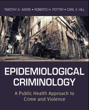 Epidemiological Criminology: A Public Health Approach to Crime and Violence (0470638893) cover image