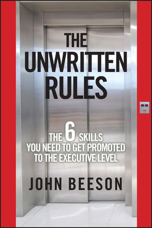 The Unwritten Rules: The Six Skills You Need to Get Promoted to the Executive Level  (0470889993) cover image