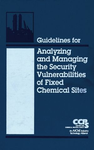 Guidelines for Analyzing and Managing the Security Vulnerabilities of Fixed Chemical Sites (0470924993) cover image