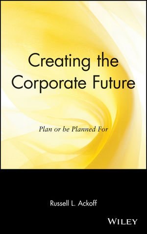 Creating the Corporate Future: Plan or be Planned For (0471090093) cover image