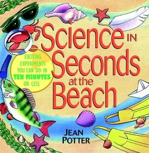 Science in Seconds at the Beach : Exciting Experiments You Can Do in Ten Minutes or Less