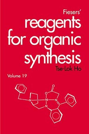 Fiesers' Reagents for Organic Synthesis, Volume 19