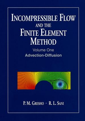 Incompressible Flow and the Finite Element Method, Volume 1: Advection-Diffusion and Isothermal Laminar Flow