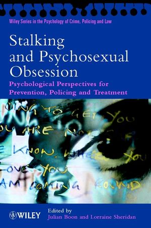 Stalking and Psychosexual Obsession: Psychological Perspectives for Prevention, Policing and Treatment  (0471494593) cover image