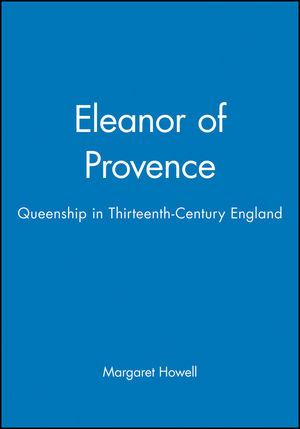 Eleanor of Provence: Queenship in Thirteenth-Century England