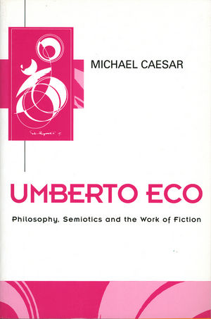 Umberto Eco: Philosophy, Semiotics and the Work of Fiction (0745608493) cover image