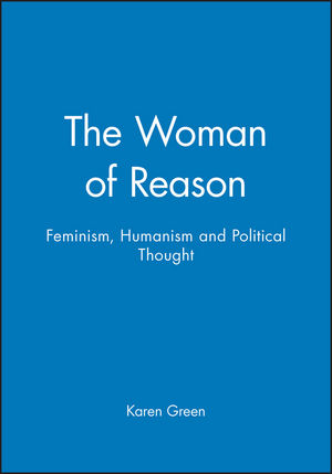 The Woman of Reason: Feminism, Humanism and Political Thought (0745614493) cover image