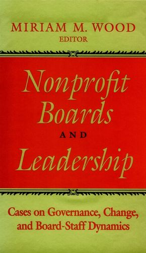 Nonprofit Boards and Leadership: Cases on Governance, Change, and Board-Staff Dynamics